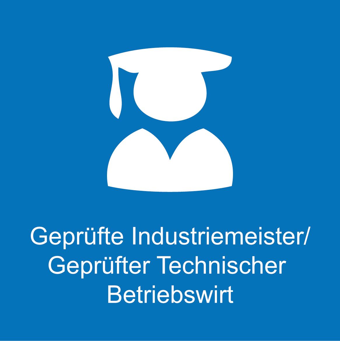 Weiterbildung - Geprüfte Industriemeister/Geprüfter Technischer Betriebswirt